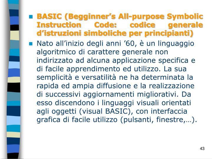 BASIC (Begginner's All-purpose Symbolic Instruction Code: codice generale d'istruzioni simboliche per principianti)
