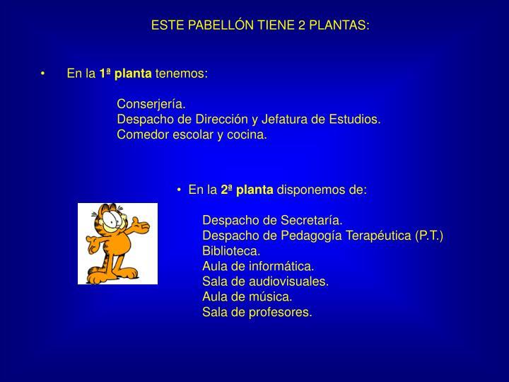 ESTE PABELLÓN TIENE 2 PLANTAS: