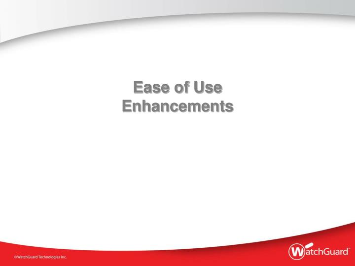 Ease of use enhancements