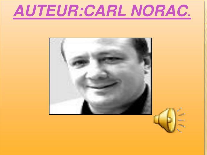 AUTEUR:CARL NORAC