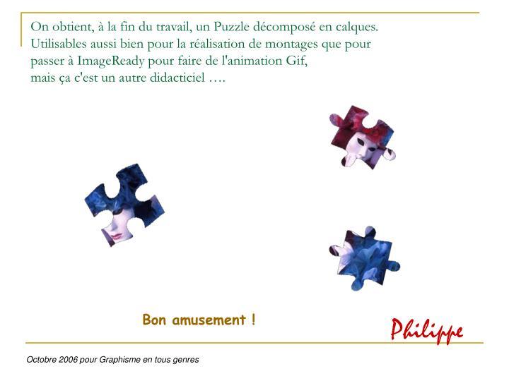 On obtient, à la fin du travail, un Puzzle décomposé en calques.