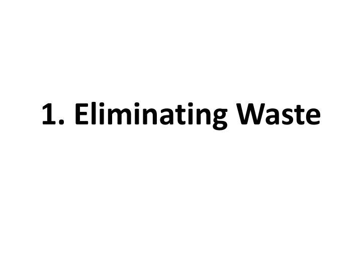 1. Eliminating Waste