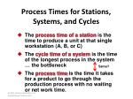 process times for stations systems and cycles