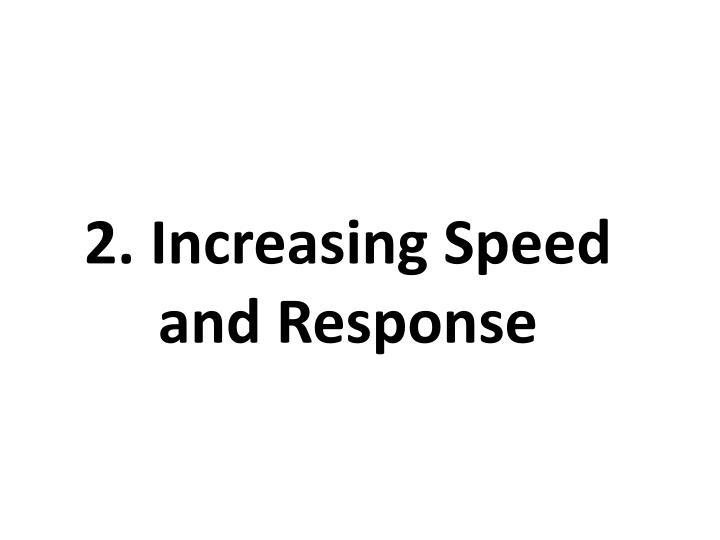 2. Increasing Speed and Response