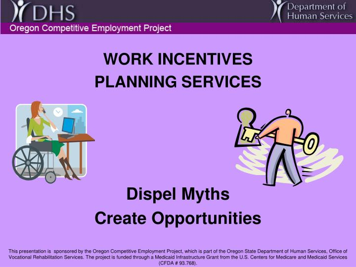Work incentives planning services dispel myths create opportunities l.jpg