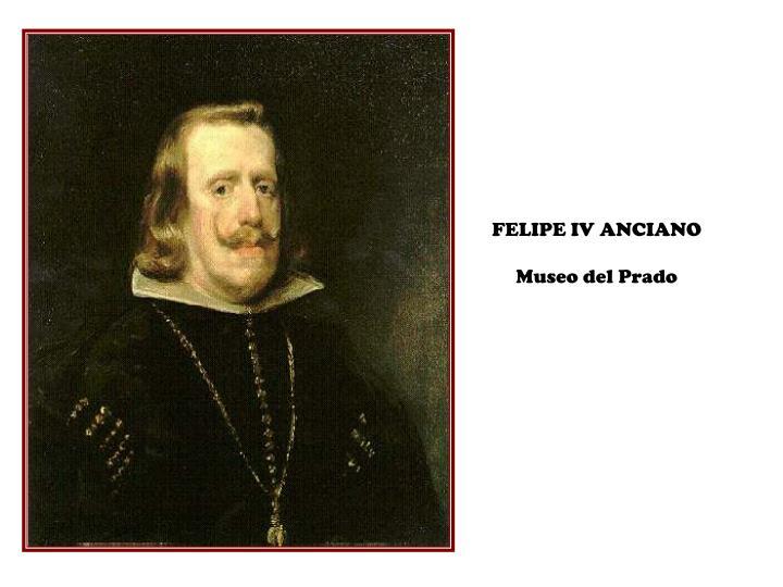 FELIPE IV ANCIANO