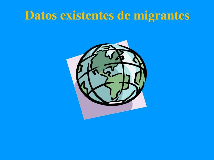 Datos existentes de migrantes