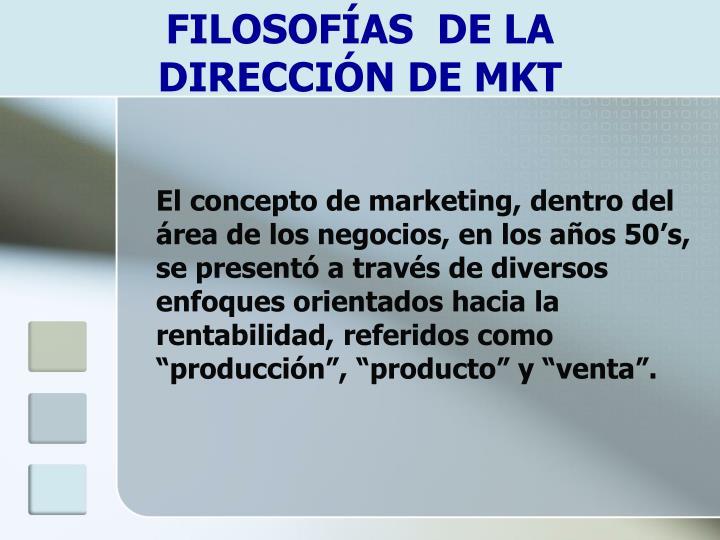 FILOSOFÍAS  DE LA                DIRECCIÓN DE MKT