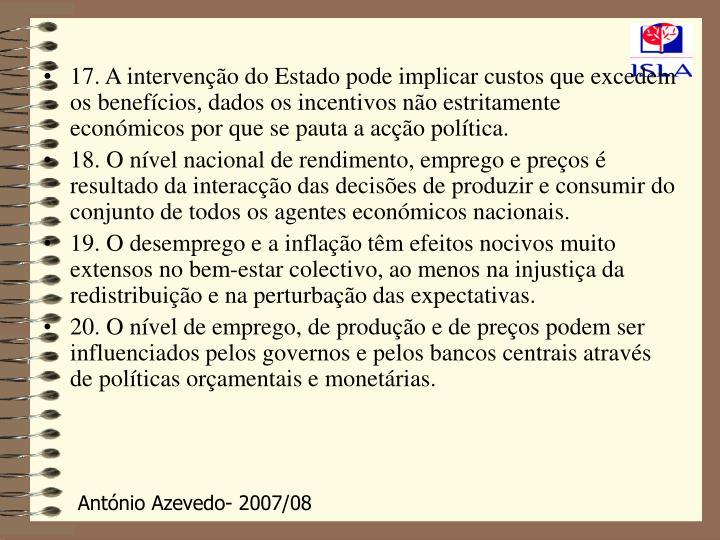 17. A intervenção do Estado pode implicar custos que excedem os benefícios, dados os incentivos não estritamente económicos por que se pauta a acção política.