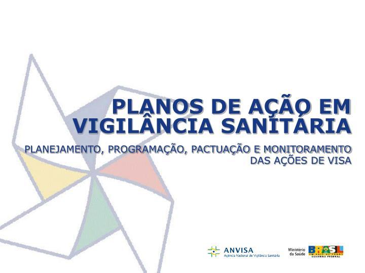 PLANOS DE AÇÃO EM VIGILÂNCIA SANITÁRIA