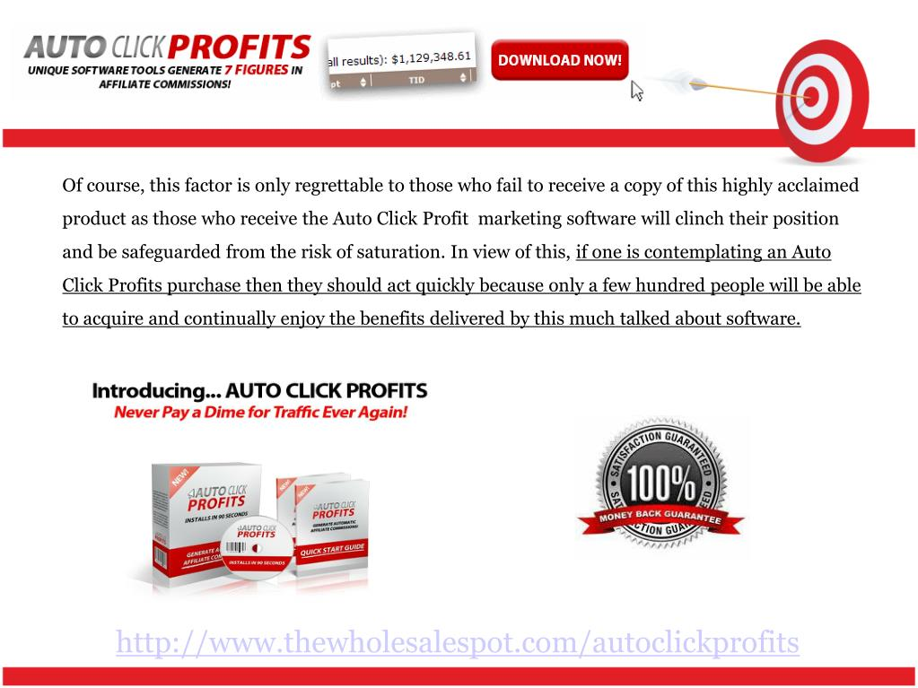 Of course, this factor is only regrettable to those who fail to receive a copy of this highly acclaimed product as those who receive the Auto Click Profit  marketing software will clinch their position and be safeguarded from the risk of saturation. In view of this,
