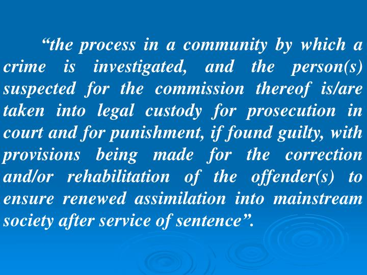 """the process in a community by which a crime is investigated, and the person(s) suspected for the ..."