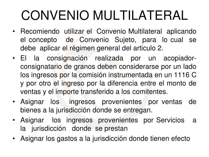 Recomiendo  utilizar el  Convenio Multilateral  aplicando  el concepto   de  Convenio  Sujeto,  para  lo cual  se  debe  aplicar el régimen general del articulo 2.