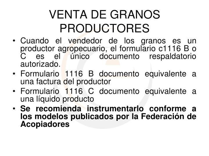 Cuando el vendedor de los granos es un productor agropecuario, el formulario c1116 B o C es el único documento respaldatorio autorizado.