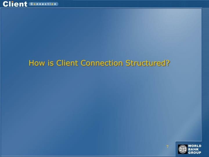 How is Client Connection Structured?