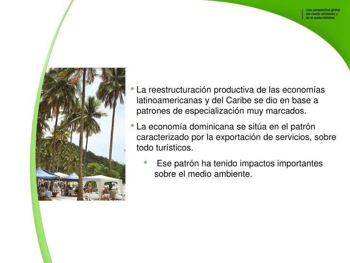La reestructuracin productiva de las economas latinoamericanas y del Caribe se dio en base a patrones de especializacin muy marcados.