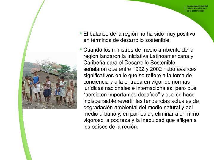 El balance de la regin no ha sido muy positivo en trminos de desarrollo sostenible.