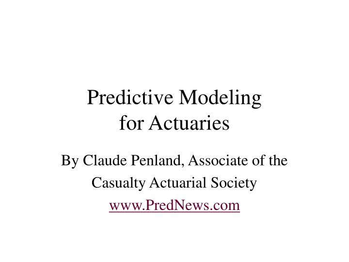 Predictive modeling for actuaries