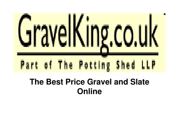 The best price gravel and slate online