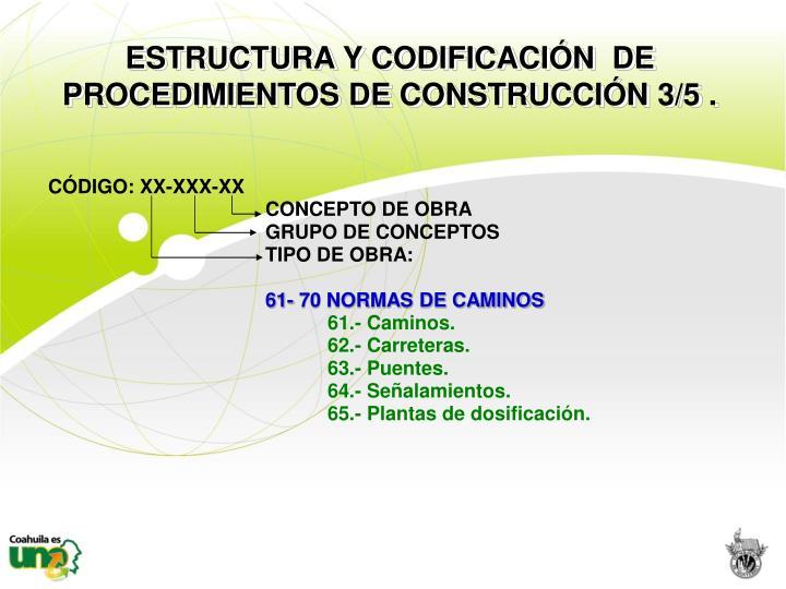 ESTRUCTURA Y CODIFICACIÓN  DE  PROCEDIMIENTOS DE CONSTRUCCIÓN 3/5 .