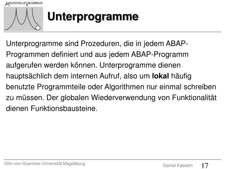 Unterprogramme sind Prozeduren, die in jedem ABAP-