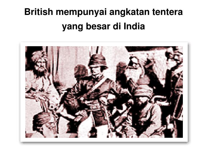 British mempunyai angkatan tentera yang besar di India