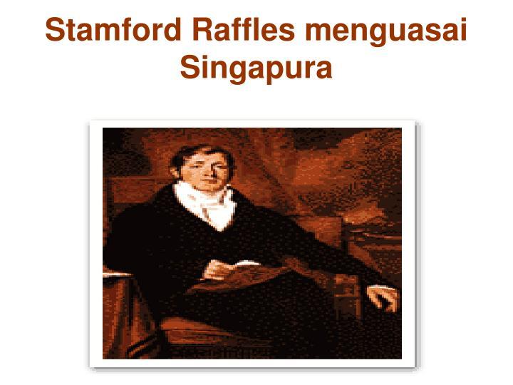 Stamford Raffles menguasai Singapura