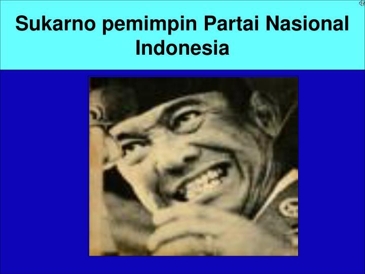 Sukarno pemimpin Partai Nasional Indonesia