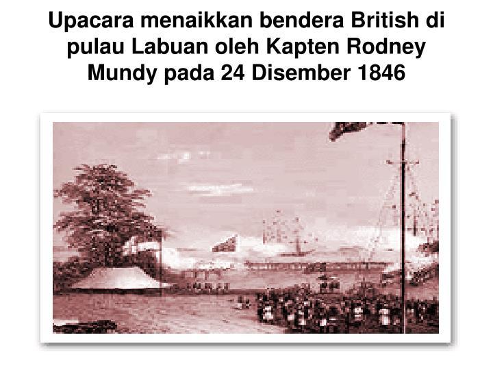 Upacara menaikkan bendera British di pulau Labuan oleh Kapten Rodney Mundy pada 24 Disember 1846
