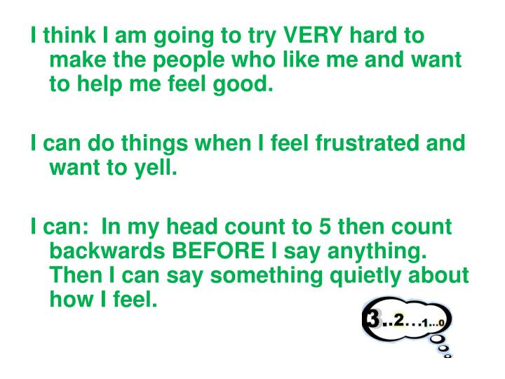 I think I am going to try VERY hard to make the people who like me and want to help me feel good.