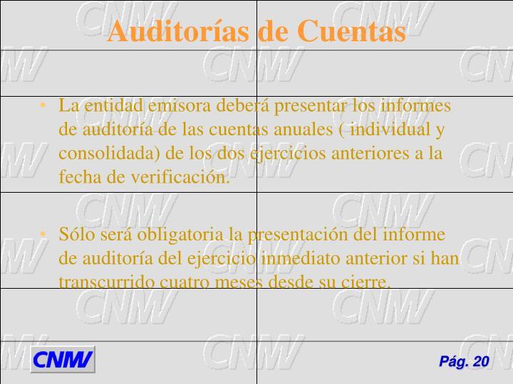 La entidad emisora deberá presentar los informes de auditoría de las cuentas anuales ( individual y consolidada) de los dos ejercicios anteriores a la fecha de verificación.