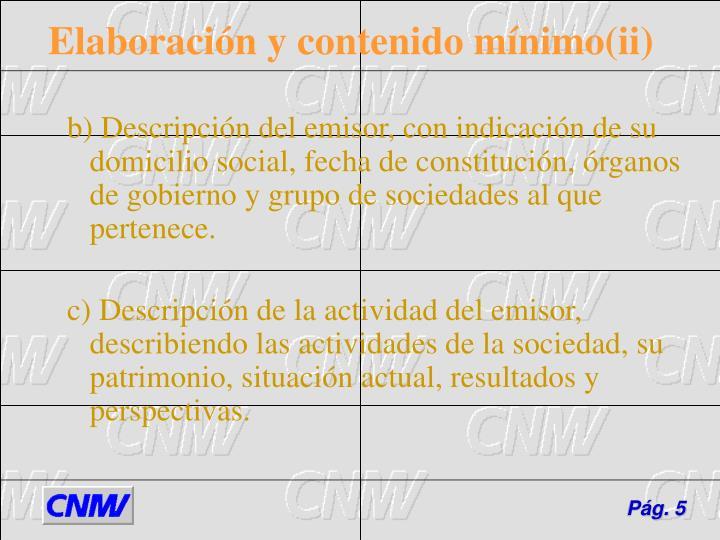 b) Descripción del emisor, con indicación de su domicilio social, fecha de constitución, órganos de gobierno y grupo de sociedades al que pertenece.