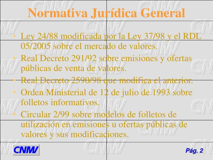 Ley 24/88 modificada por la Ley 37/98 y el RDL 05/2005 sobre el mercado de valores.