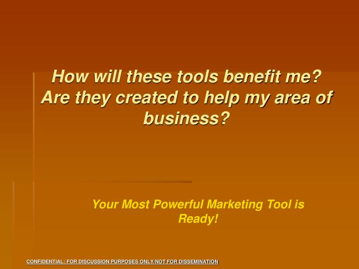 How will these tools benefit me?