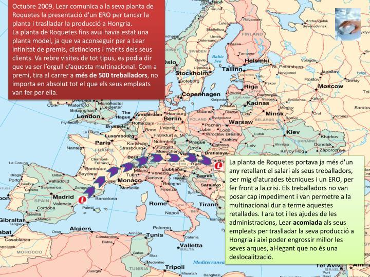 Octubre 2009, Lear comunica a la seva planta de Roquetes la presentació d'un ERO per tancar la planta i traslladar la producció a Hongria.