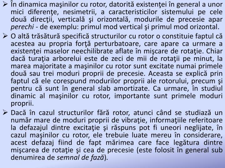 În dinamica maşinilor cu rotor, datorită existenţei în general a unor mici diferenţe, nesimetrii, a caracteristicilor sistemului pe cele două direcţii, verticală şi orizontală, modurile de precesie apar