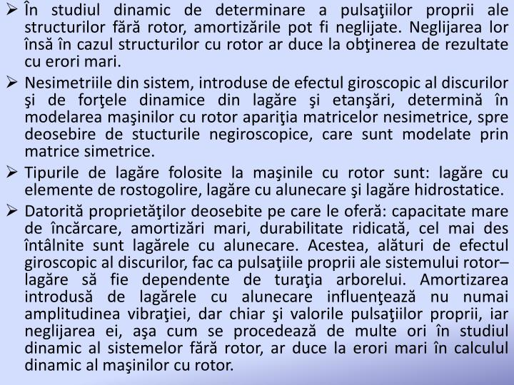În studiul dinamic de determinare a pulsaţiilor proprii ale structurilor fără rotor, amortizările pot fi neglijate. Neglijarea lor însă în cazul structurilor cu rotor ar duce la obţinerea de rezultate cu erori mari.