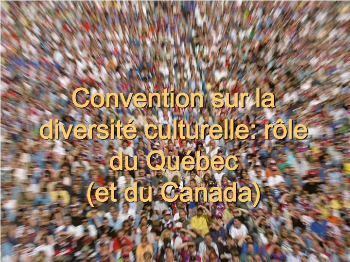 Convention sur la diversité culturelle: rôle du Québec