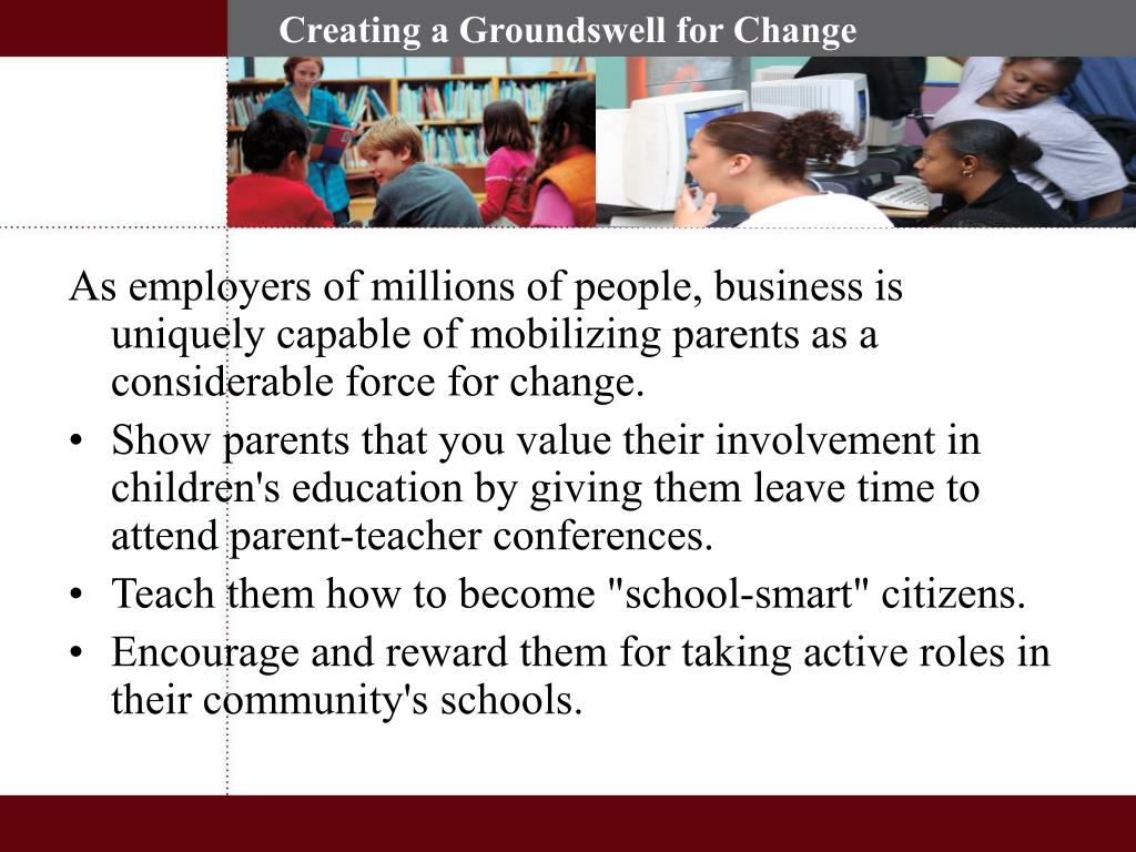 As employers of millions of people, business is uniquely capable of mobilizing parents as a considerable force for change.