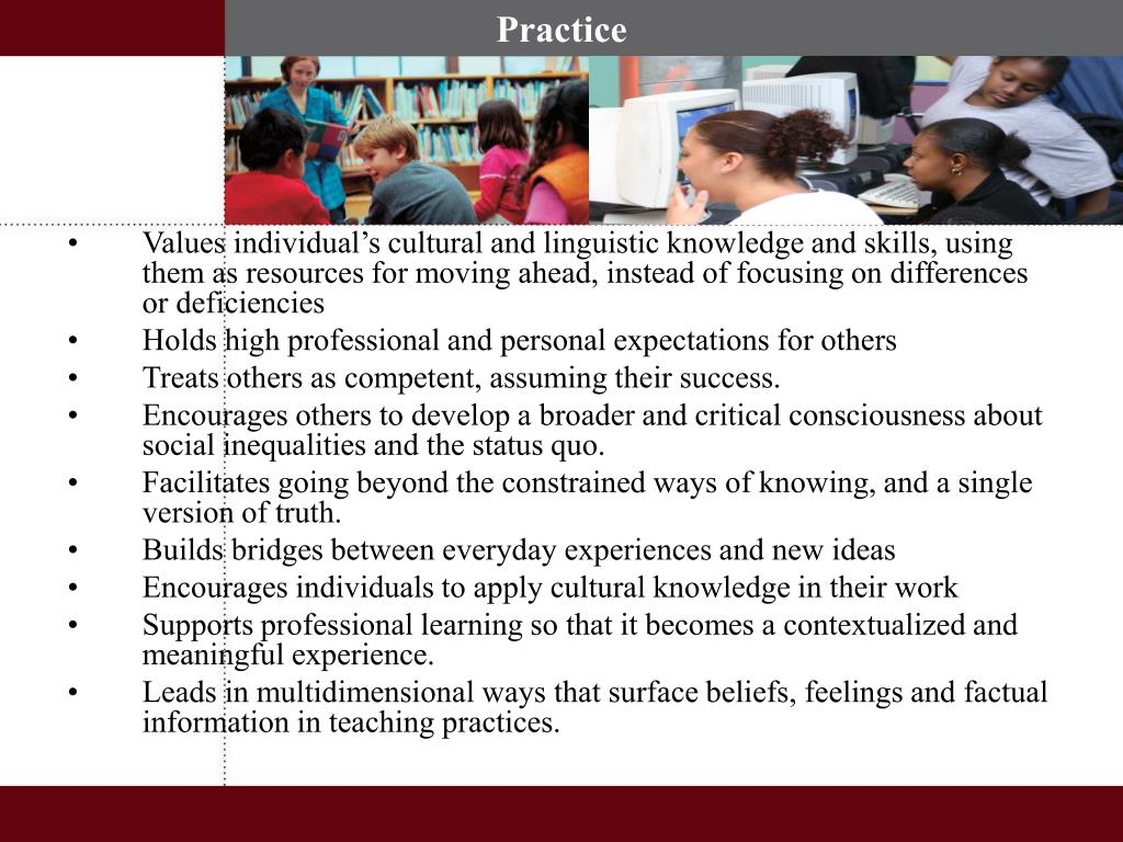 Values individual's cultural and linguistic knowledge and skills, using them as resources for moving ahead, instead of focusing on differences or deficiencies