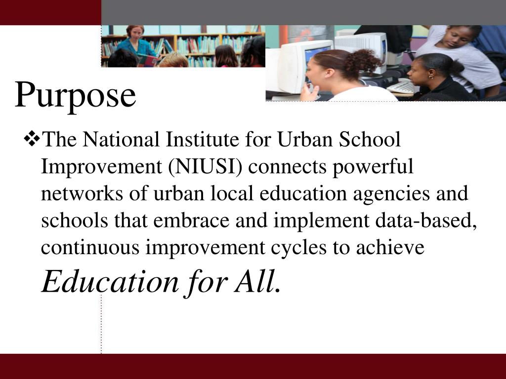 The National Institute for Urban School Improvement (NIUSI) connects powerful networks of urban local education agencies and schools that embrace and implement data-based, continuous improvement cycles to achieve