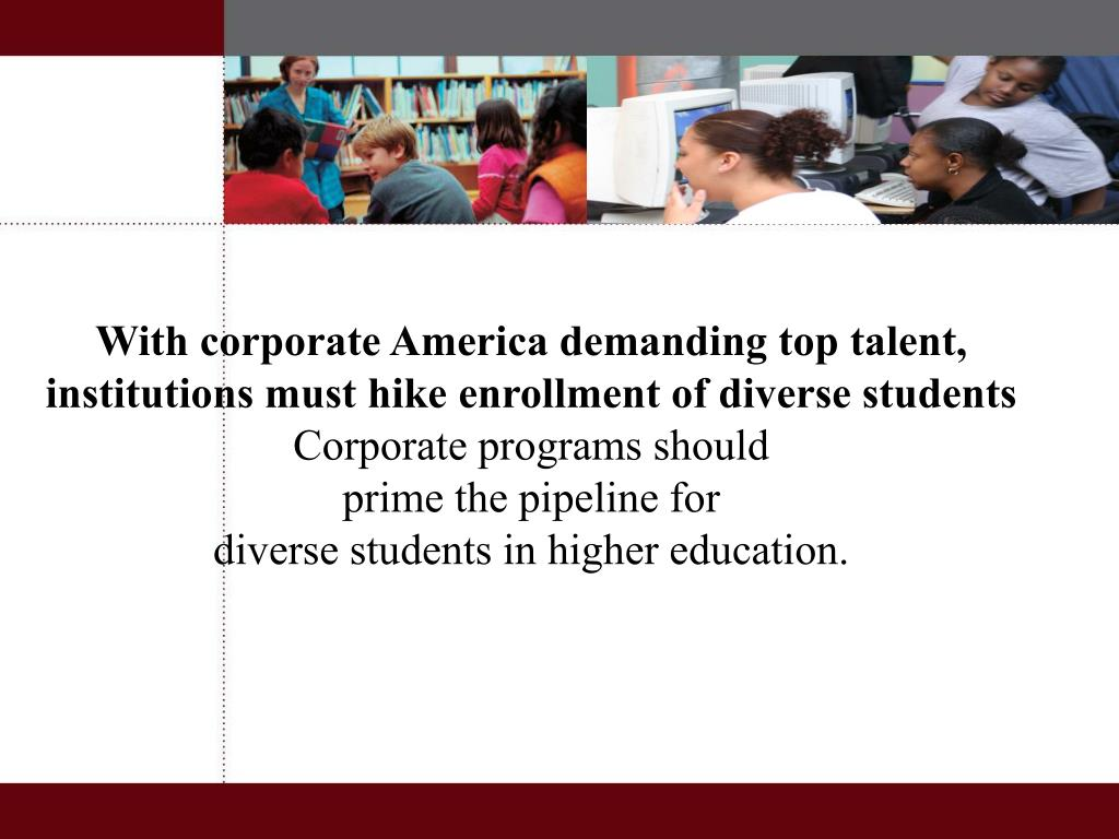 With corporate America demanding top talent, institutions must hike enrollment of diverse students