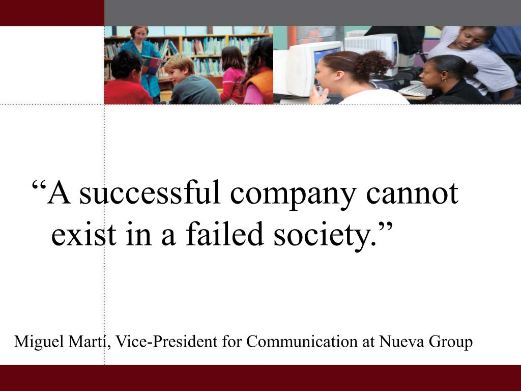 """""""A successful company cannot exist in a failed society."""""""