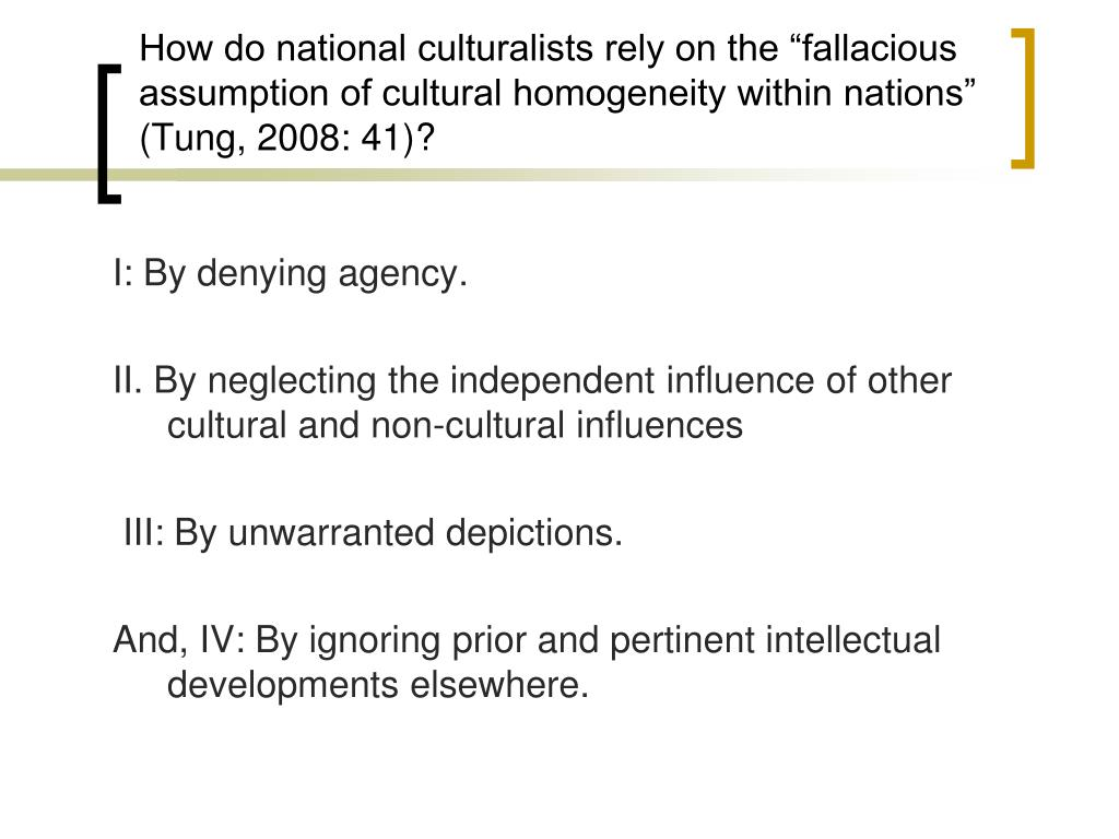 "How do national culturalists rely on the ""fallacious assumption of cultural homogeneity within nations"" (Tung, 2008: 41)?"