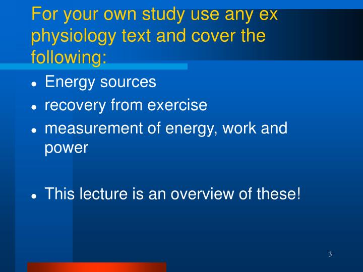 For your own study use any ex physiology text and cover the following