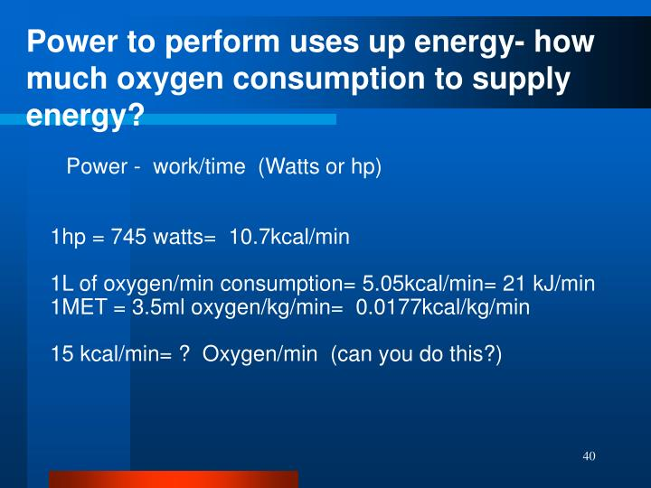 Power to perform uses up energy- how much oxygen consumption to supply energy?