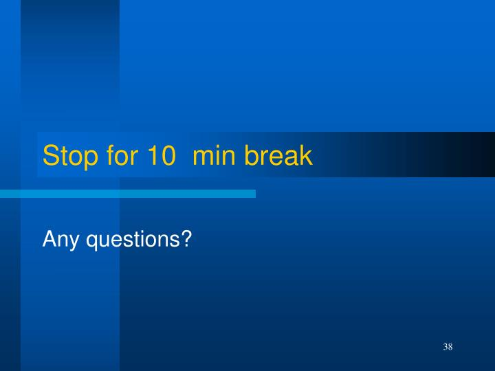 Stop for 10  min break