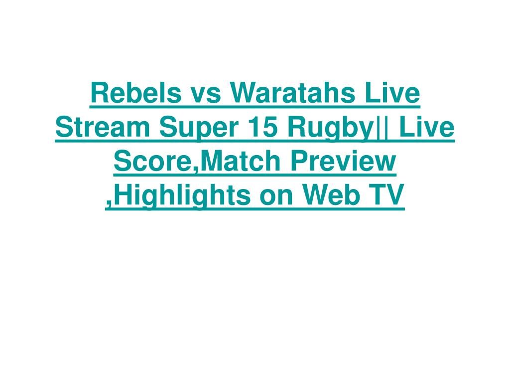 Rebels vs Waratahs Live Stream Super 15 Rugby|| Live Score,Match Preview ,Highlights on Web TV