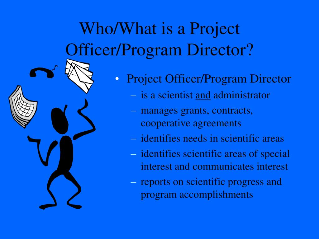 Who/What is a Project Officer/Program Director?