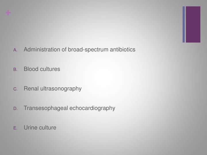 Administration of broad-spectrum antibiotics